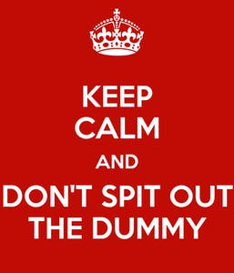 keep-calm-and-don-t-spit-out-the-dummy.png